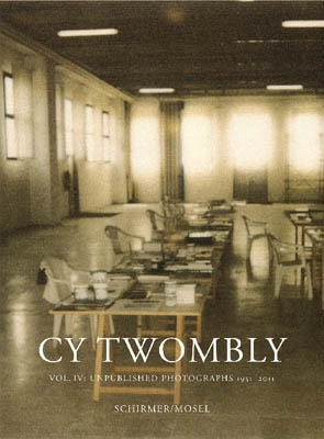 CY TWOMBLY. vol. IV, Unpublished Photographs 1951-2011