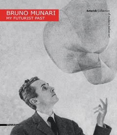 BRUNO MUNARI. My futurist past.