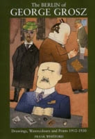 The Berlin of GEORGE GROSZ, Drawings , watercolours and Prints 1912-1930R
