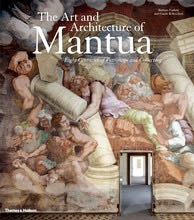 THE ART AND ARCHITECTURE OF MANTUA. Eight Centuries of Patronage and Collecting