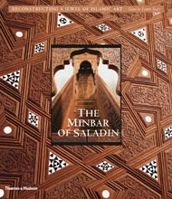 THE MINBAR OF SALADIN. Reconstructing A Jewel of Islamic Art
