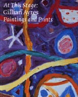 AT THIS STAGE: GILLIAN AYRES. PAINTINGS AND PRINTS