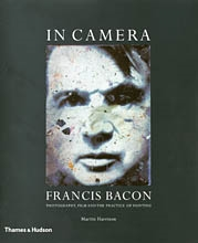 IN CAMERA. FRANCIS BACON. PHOTOGRAPHY, FILM AND THE PRACTICE OF PAINTING