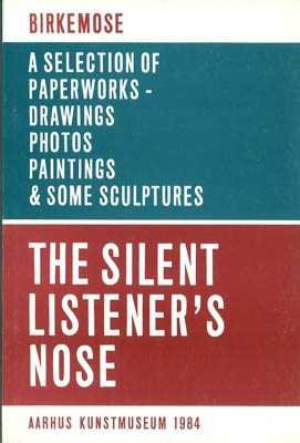 BIRKEMOSE. THE SILENT LISTENER`S NOSE. A selection of paperworks, drawings, photos paintings & some sculptures