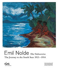 EMIL NOLDE - DIE SÜDSEEREISE / THE JOURNEY TO THE SOUTH SEAS 1913-1914