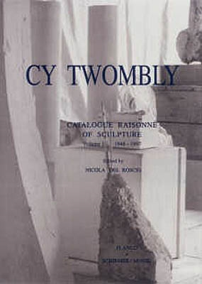 CY TWOMBLY - CATALOGUE RAISONNE OF SCULPTURE - Volume 1 1946-1997