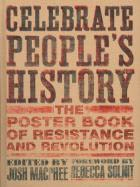 CELEBRATE PEOPLE`S HISTORY. THE POSTER BOOK OF RESISTANCE AND REVOLUTION