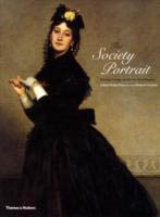 THE SOCIETY PORTRAIT, Paintings, Prestige and the Pursuit of Elegance