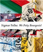 SIGMAR POLKE. We Petty Bourgeois!
