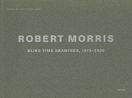 ROBERT MORRIS. BLIND TIME DRAWINGS, 1973-2000