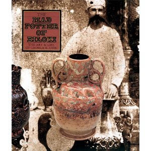 THE MAD POTTER OF BILOXI - THE ART & LIFE OF GEORGE E. OHR