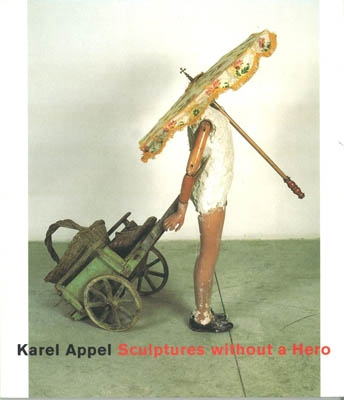 KAREL APPEL. SCULPTURES WITHOUT A HERO.