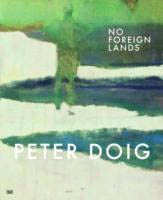 PETER DOIG. No Foreign Lands.