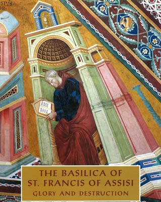 THE BASILICA OF ST. FRANCIS OF ASSISI. Glory and Destruction
